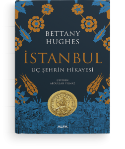 İstanbul & Üç Şehrin Hikâyesi Bettany Hughe Çev. Abdullah Yılmaz Alfa Yayınları